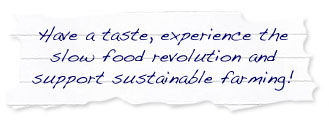 Have a taste, experience the slow food revolution and support sustainable farming
